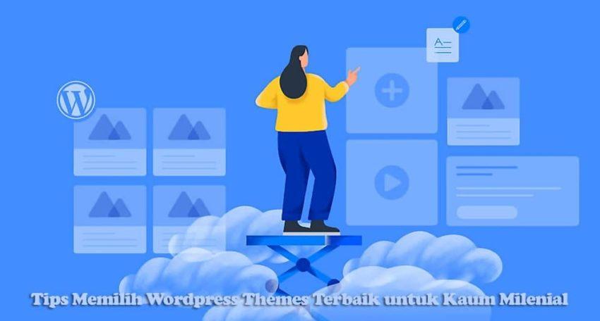 Tips Memilih Wordpress Themes Terbaik untuk Kaum Milenial